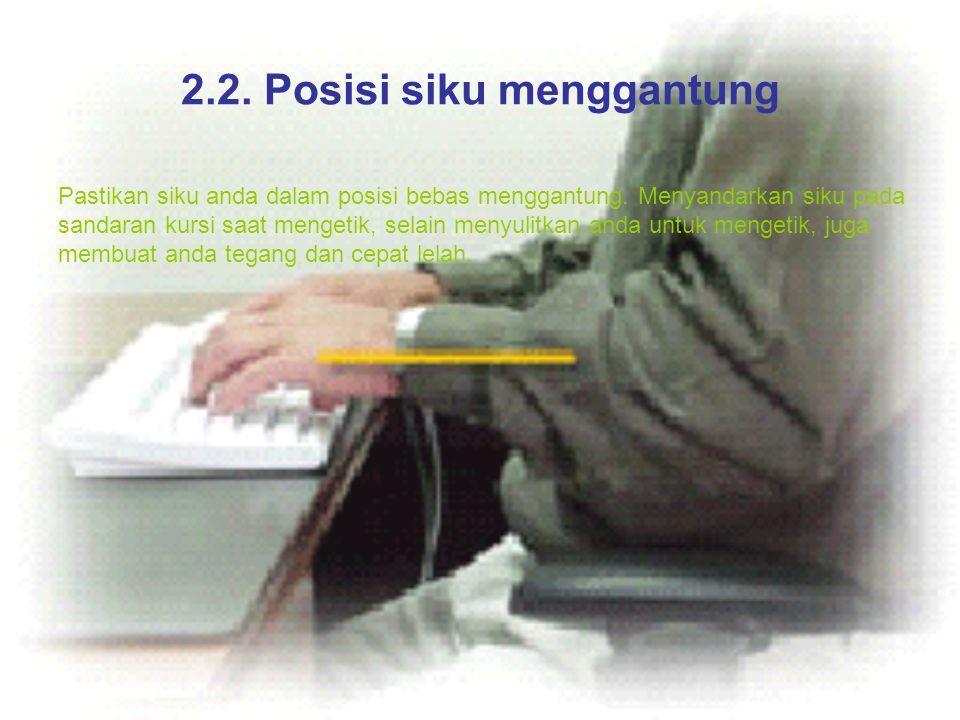 2.2. Posisi siku menggantung Pastikan siku anda dalam posisi bebas menggantung. Menyandarkan siku pada sandaran kursi saat mengetik, selain menyulitka