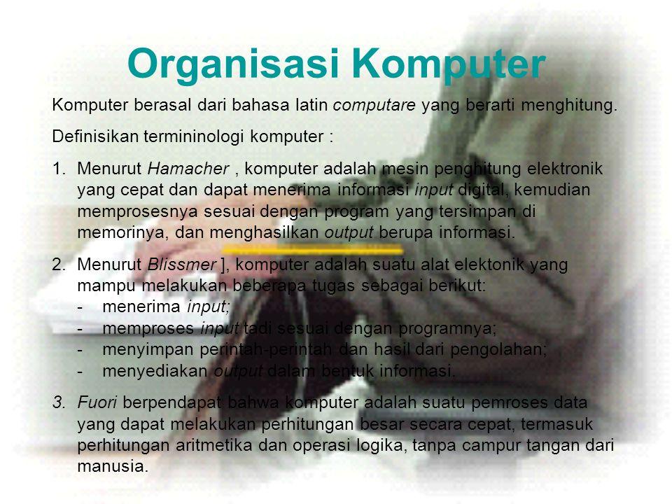 Organisasi Komputer Komputer berasal dari bahasa latin computare yang berarti menghitung. Definisikan termininologi komputer : 1.Menurut Hamacher, kom
