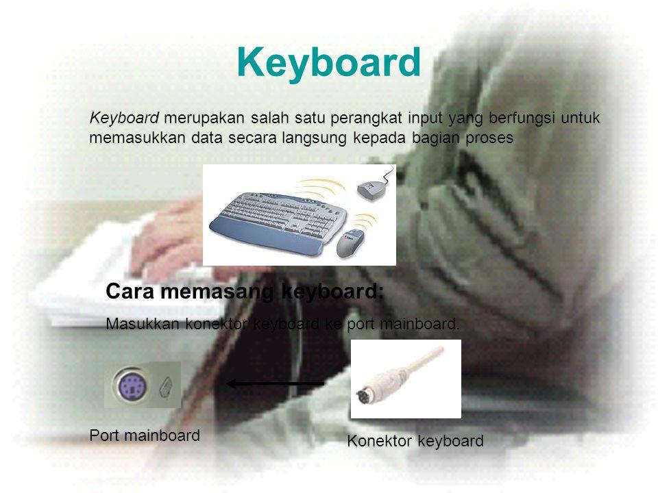 Keyboard Keyboard merupakan salah satu perangkat input yang berfungsi untuk memasukkan data secara langsung kepada bagian proses Cara memasang keyboar
