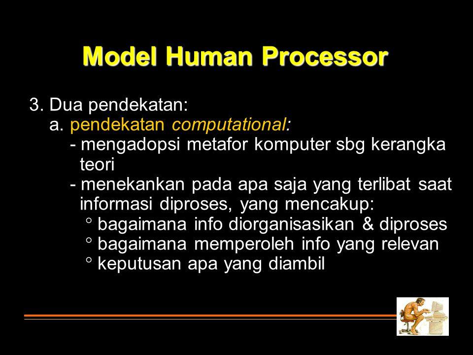 3. Dua pendekatan: a. pendekatan computational: - mengadopsi metafor komputer sbg kerangka teori - menekankan pada apa saja yang terlibat saat informa