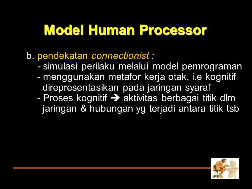 b. pendekatan connectionist : - simulasi perilaku melalui model pemrograman - menggunakan metafor kerja otak, i.e kognitif direpresentasikan pada jari