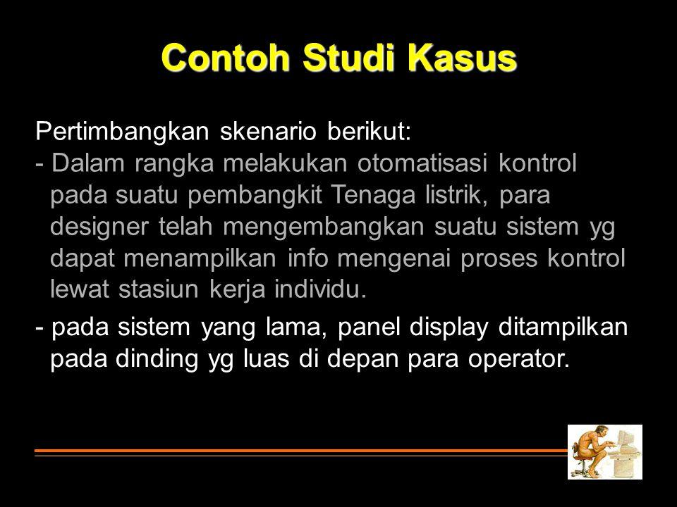 Contoh Studi Kasus Pertimbangkan skenario berikut: - Dalam rangka melakukan otomatisasi kontrol pada suatu pembangkit Tenaga listrik, para designer te