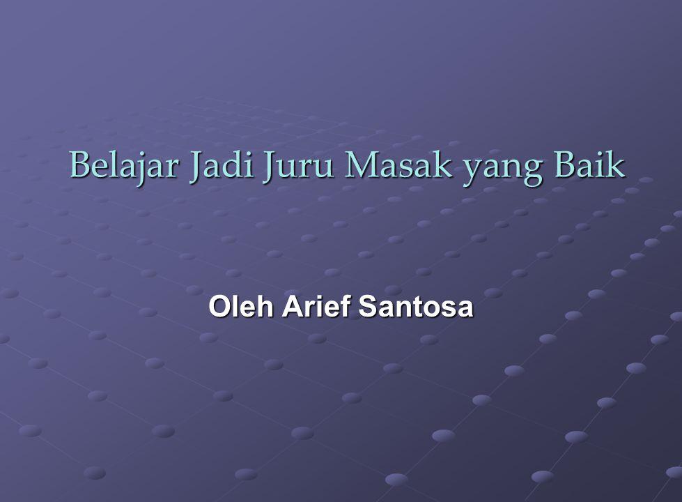 Belajar Jadi Juru Masak yang Baik Oleh Arief Santosa