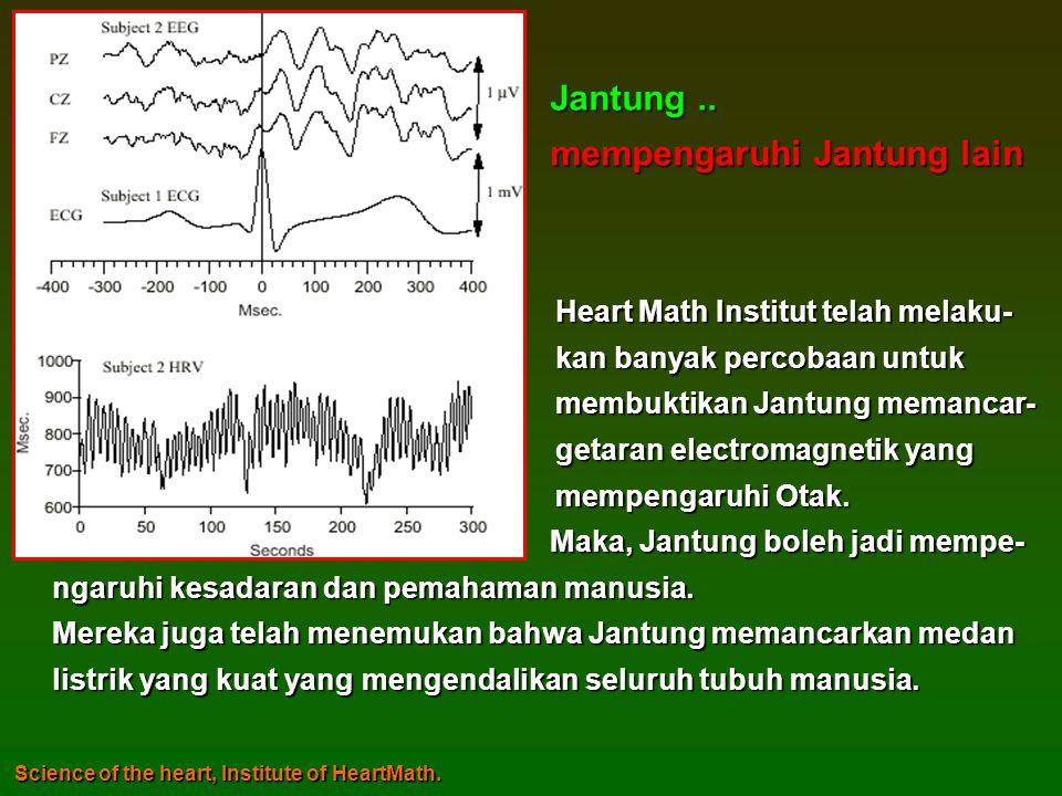 Heart Math Institut telah melaku- Heart Math Institut telah melaku- kan banyak percobaan untuk kan banyak percobaan untuk membuktikan Jantung memancar- membuktikan Jantung memancar- getaran electromagnetik yang getaran electromagnetik yang mempengaruhi Otak.