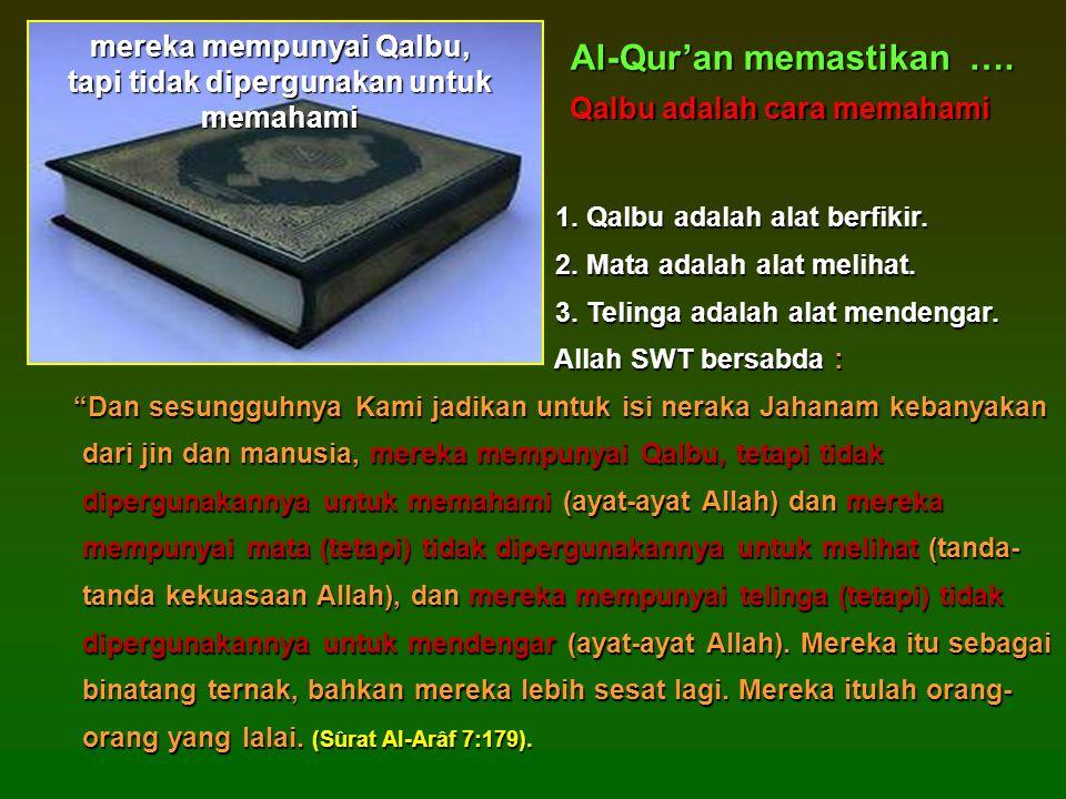 Al-Qur'an memastikan ….Qalbu adalah cara memahami 1.