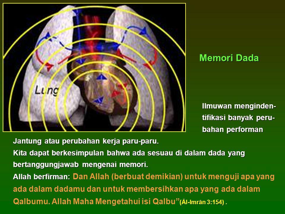 Memori Dada Ilmuwan menginden- tifikasi banyak peru- bahan performan Jantung atau perubahan kerja paru-paru.