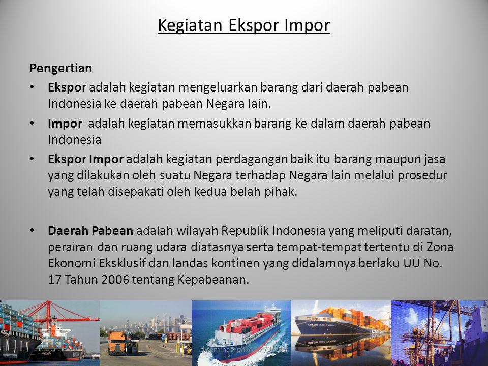 Kegiatan Ekspor Impor Pengertian • Ekspor adalah kegiatan mengeluarkan barang dari daerah pabean Indonesia ke daerah pabean Negara lain. • Impor adala