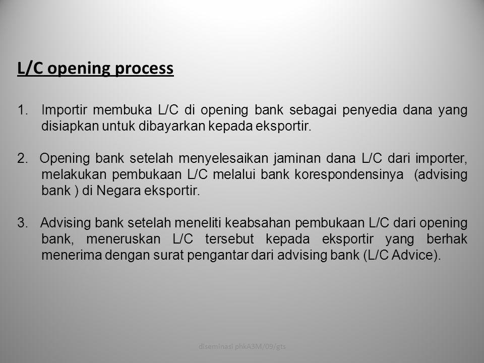 L/C opening process 1.Importir membuka L/C di opening bank sebagai penyedia dana yang disiapkan untuk dibayarkan kepada eksportir. 2. Opening bank set