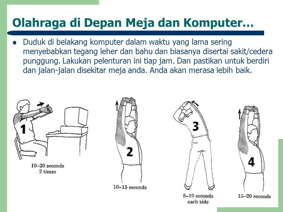 Olahraga di Depan Meja dan Komputer…  Duduk di belakang komputer dalam waktu yang lama sering menyebabkan tegang leher dan bahu dan biasanya disertai sakit/cedera punggung.