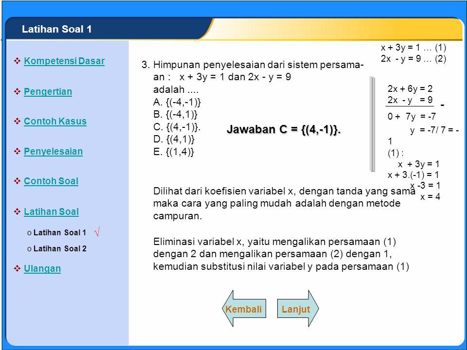 SISTEM PERSAMAAN LINEAR Himpunan penyelesaian dari sistem persama- an berikut : 2x - 5y = 15 dan 3x + 4y = 11 adalah.... A. {(-5,-1)} B. {(-5,1)} C. {