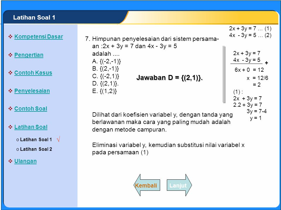 SISTEM PERSAMAAN LINEAR Himpunan penyelesaian dari sistem persama- an :2x + 3y = 6 dan 4x + 6y = 12 adalah.... A. {(-3,1)} B. {(3,-1)} C. {(3,1)} D. t