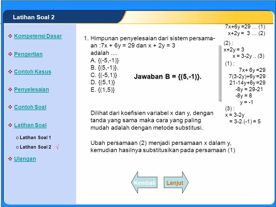 SISTEM PERSAMAAN LINEAR Himpunan penyelesaian dari sistem persama- an :2x + 3y = 7 dan 4x - 3y = 5 adalah.... A. {(-2,-1)} B. {(2,-1)} C. {(-2,1)} D.