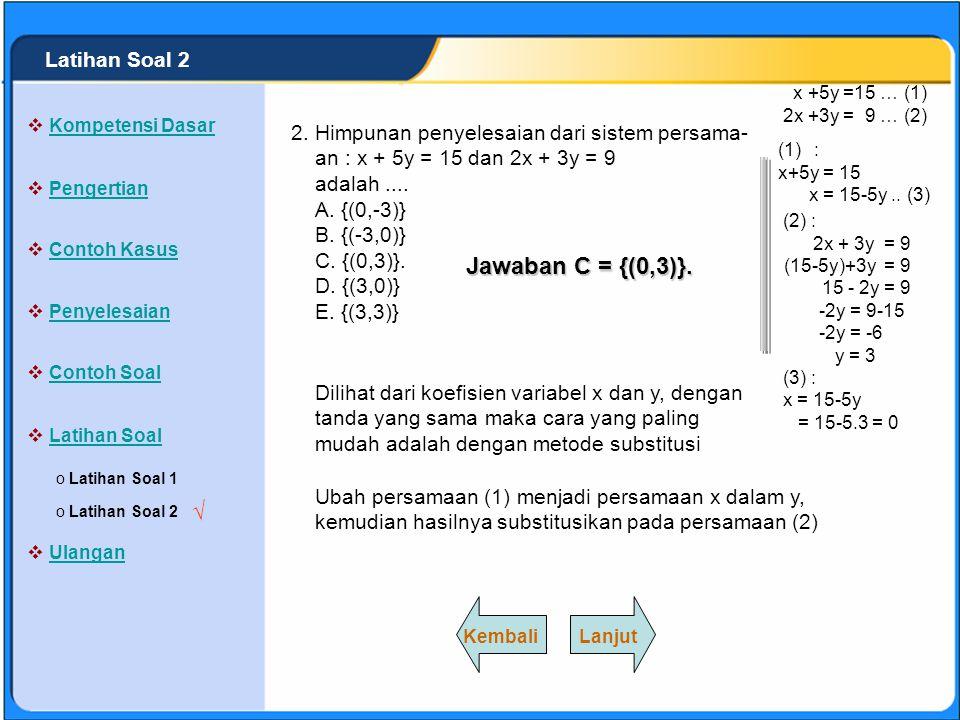 SISTEM PERSAMAAN LINEAR Himpunan penyelesaian dari sistem persama- an :7x + 6y = 29 dan x + 2y = 3 adalah.... A. {(-5,-1)} B. {(5,-1)}. C. {(-5,1)} D.