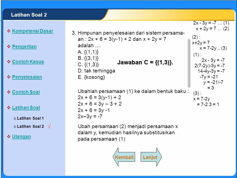 SISTEM PERSAMAAN LINEAR Himpunan penyelesaian dari sistem persama- an : x + 5y = 15 dan 2x + 3y = 9 adalah.... A. {(0,-3)} B. {(-3,0)} C. {(0,3)}. D.