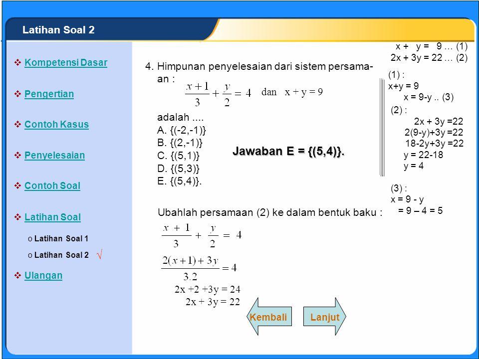 SISTEM PERSAMAAN LINEAR Himpunan penyelesaian dari sistem persama- an : 2x + 6 = 3(y-1) + 2 dan x + 2y = 7 adalah.... A. {(1,1)} B. {(3,1)} C. {(1,3)}