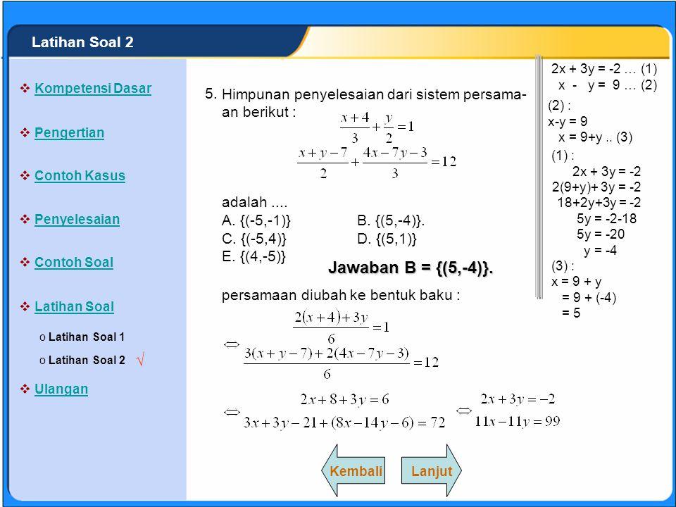 SISTEM PERSAMAAN LINEAR Himpunan penyelesaian dari sistem persama- an : dan x + y = 9 adalah.... A. {(-2,-1)} B. {(2,-1)} C. {(5,1)} D. {(5,3)} E. {(5