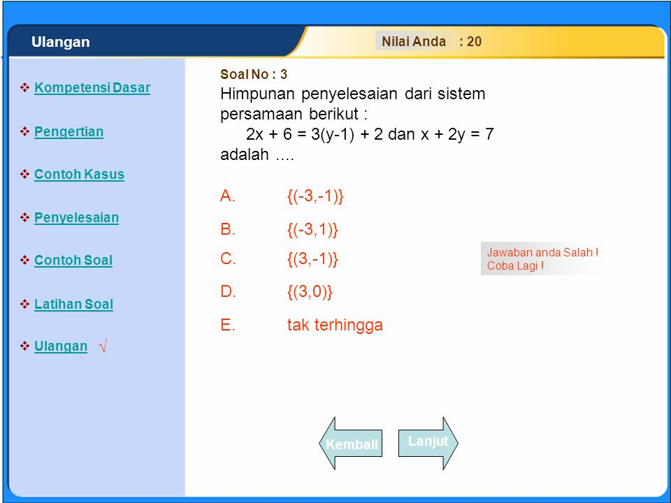 SISTEM PERSAMAAN LINEAR A.{(-3,-1)} B.{(-3,1)} C.{(3,-1)} D.{(3,0)} E.tak terhingga Klik Jawaban A, B, C, D atau E yang anda anggap paling benar .