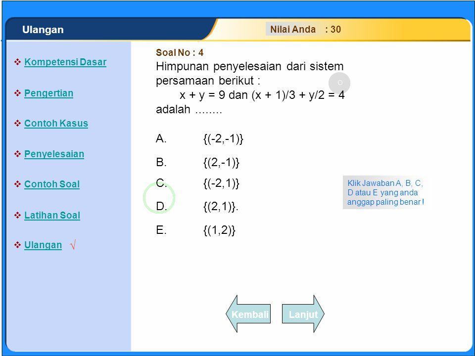 SISTEM PERSAMAAN LINEAR A.{(-3,-1)} B.{(-3,1)} C.{(3,-1)} D.{(3,0)} E.tak terhingga Jawaban anda Benar ! Klik tombol LANJUT untuk mengerjakan soal ber