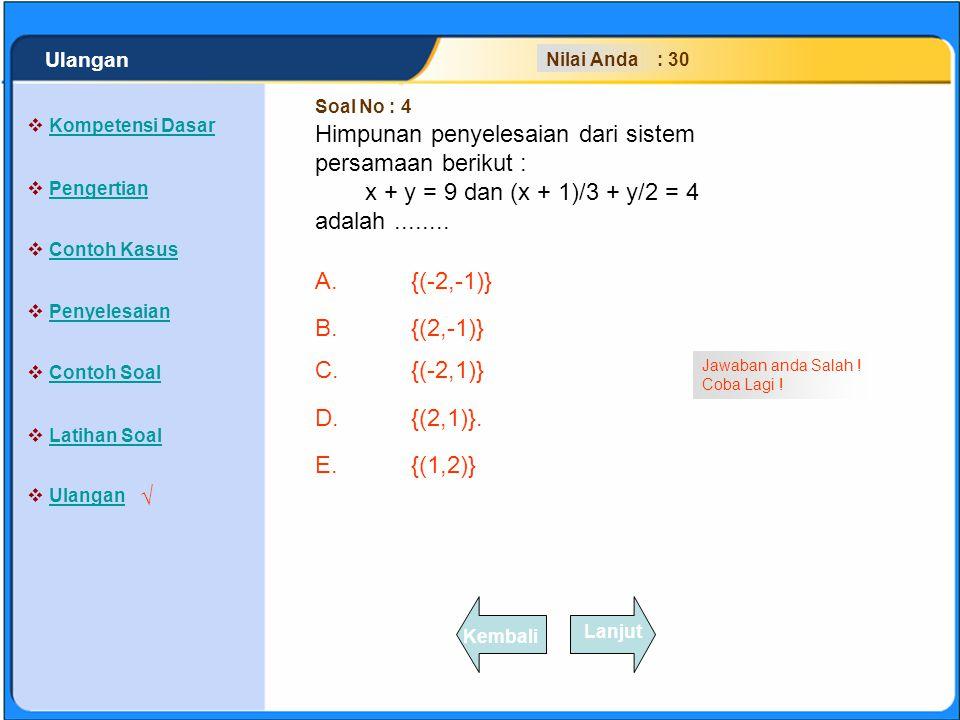 SISTEM PERSAMAAN LINEAR A.{(-2,-1)} B.{(2,-1)} C.{(-2,1)} D.{(2,1)}. E.{(1,2)} Klik Jawaban A, B, C, D atau E yang anda anggap paling benar !  Kompet