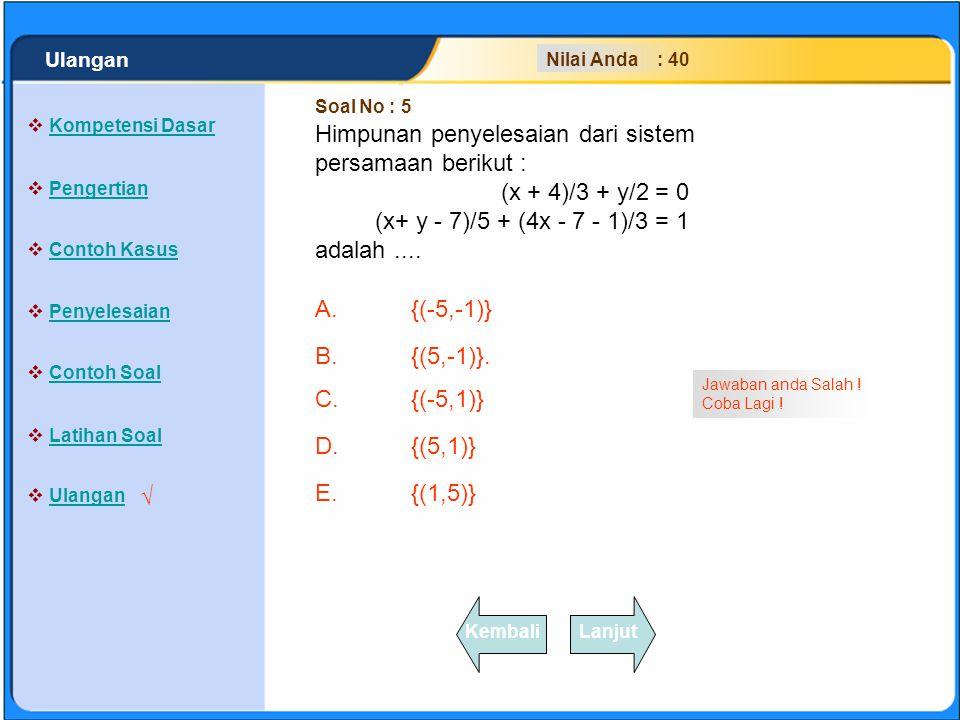 SISTEM PERSAMAAN LINEAR A.{(-5,-1)} B.{(5,-1)}. C.{(-5,1)} D.{(5,1)} E.{(1,5)} Klik Jawaban A, B, C, D atau E yang anda anggap paling benar !  Kompet