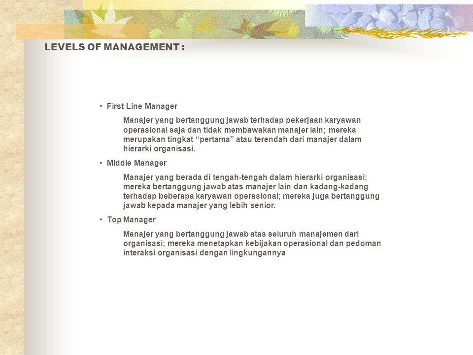 TYPES OF MANAGEMENT • Functional Manager Seorang manajer yang bertanggung jawab hanya atas satu aktivitas organisasi, seperti manajemen keuangan atau manajamen sumber daya manusia.