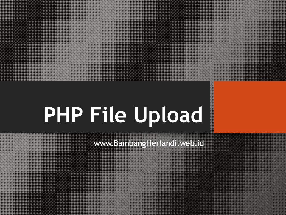 Create an Upload-File Form • Untuk memungkinkan pengguna meng- upload file, sebuah formulir dapat sangat berguna.
