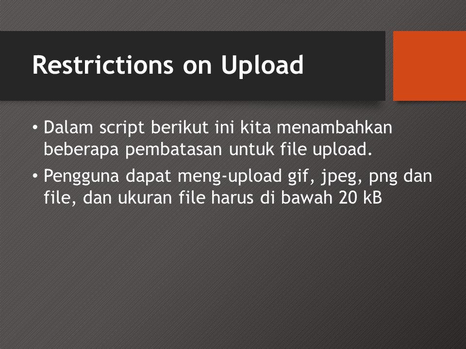 Restrictions on Upload • Dalam script berikut ini kita menambahkan beberapa pembatasan untuk file upload. • Pengguna dapat meng-upload gif, jpeg, png