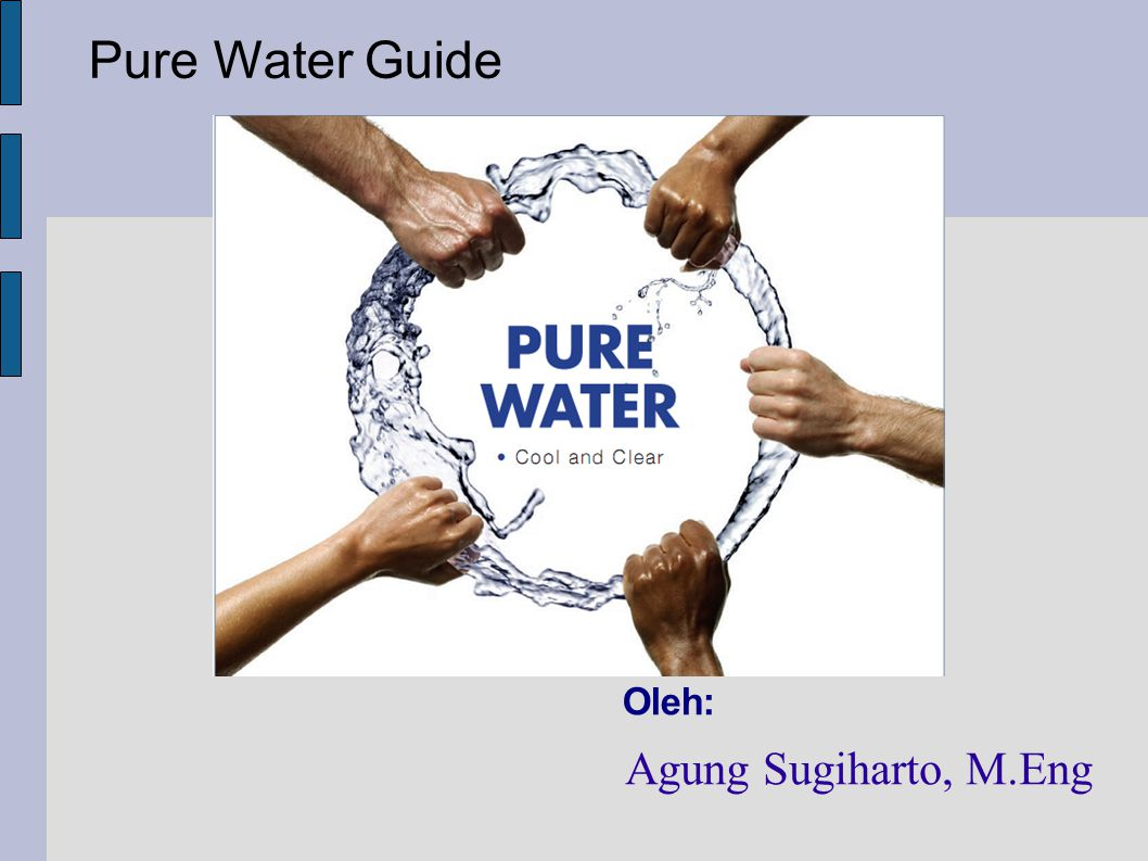 Pure Water Guide Oleh: Agung Sugiharto, M.Eng