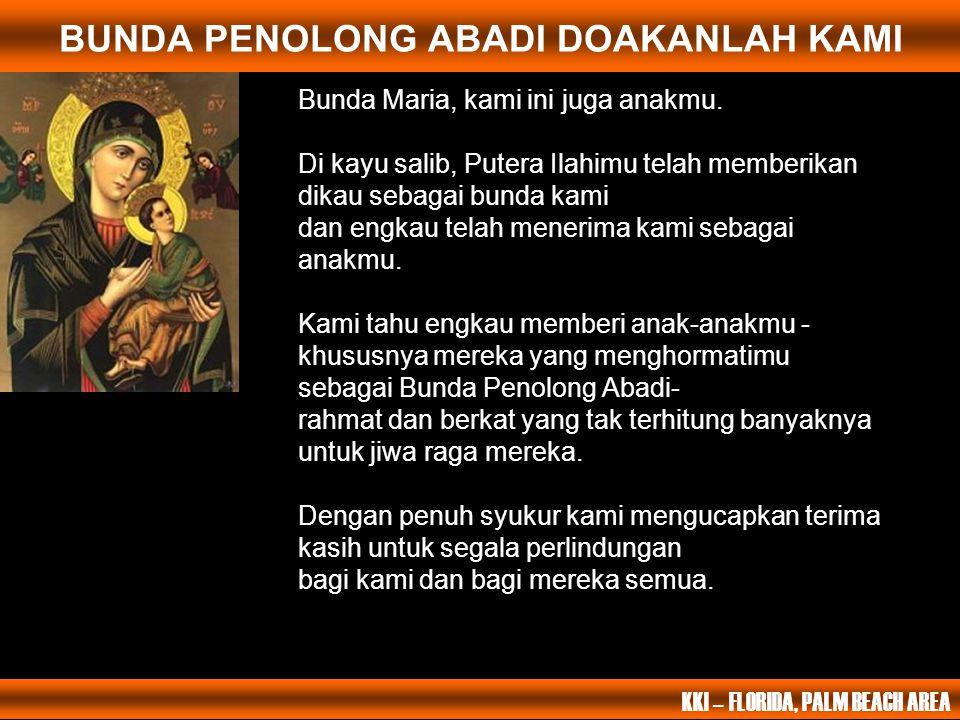 Bunda Maria, kami ini juga anakmu. Di kayu salib, Putera Ilahimu telah memberikan dikau sebagai bunda kami dan engkau telah menerima kami sebagai anak