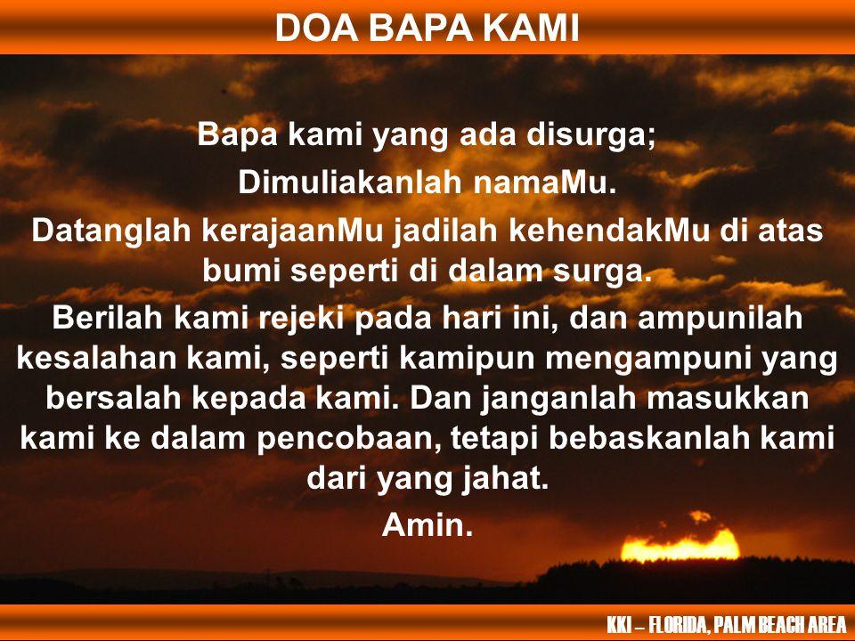 DOA BAPA KAMI Bapa kami yang ada disurga; Dimuliakanlah namaMu. Datanglah kerajaanMu jadilah kehendakMu di atas bumi seperti di dalam surga. Berilah k