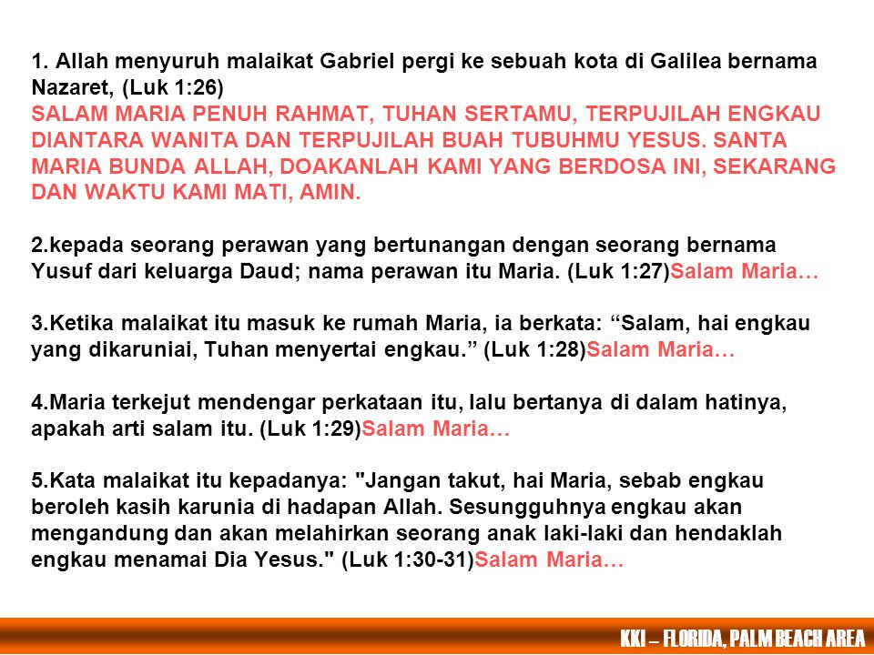 1. Allah menyuruh malaikat Gabriel pergi ke sebuah kota di Galilea bernama Nazaret, (Luk 1:26) SALAM MARIA PENUH RAHMAT, TUHAN SERTAMU, TERPUJILAH ENG