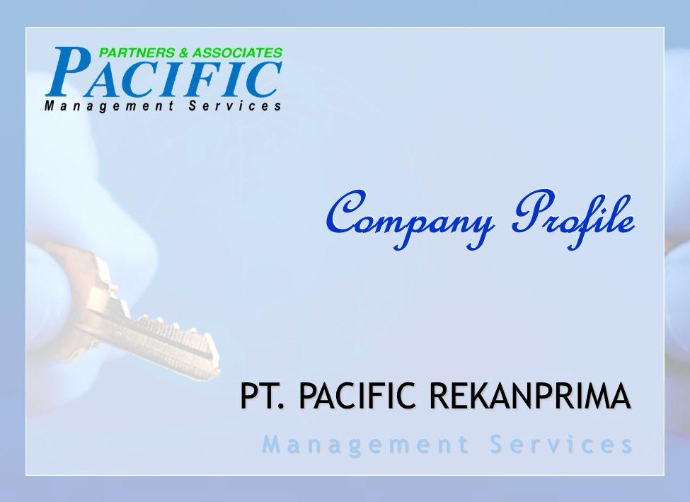 Company Profile PT. PACIFIC REKANPRIMA M a n a g e m e n t S e r v i c e s