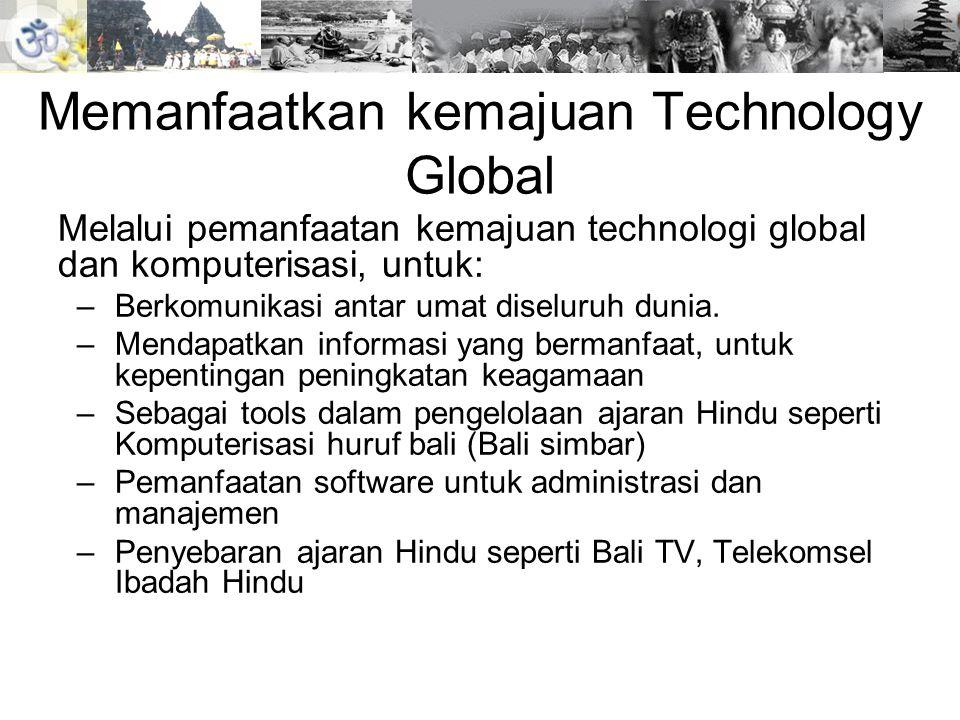 Memanfaatkan kemajuan Technology Global Melalui pemanfaatan kemajuan technologi global dan komputerisasi, untuk: –Berkomunikasi antar umat diseluruh d