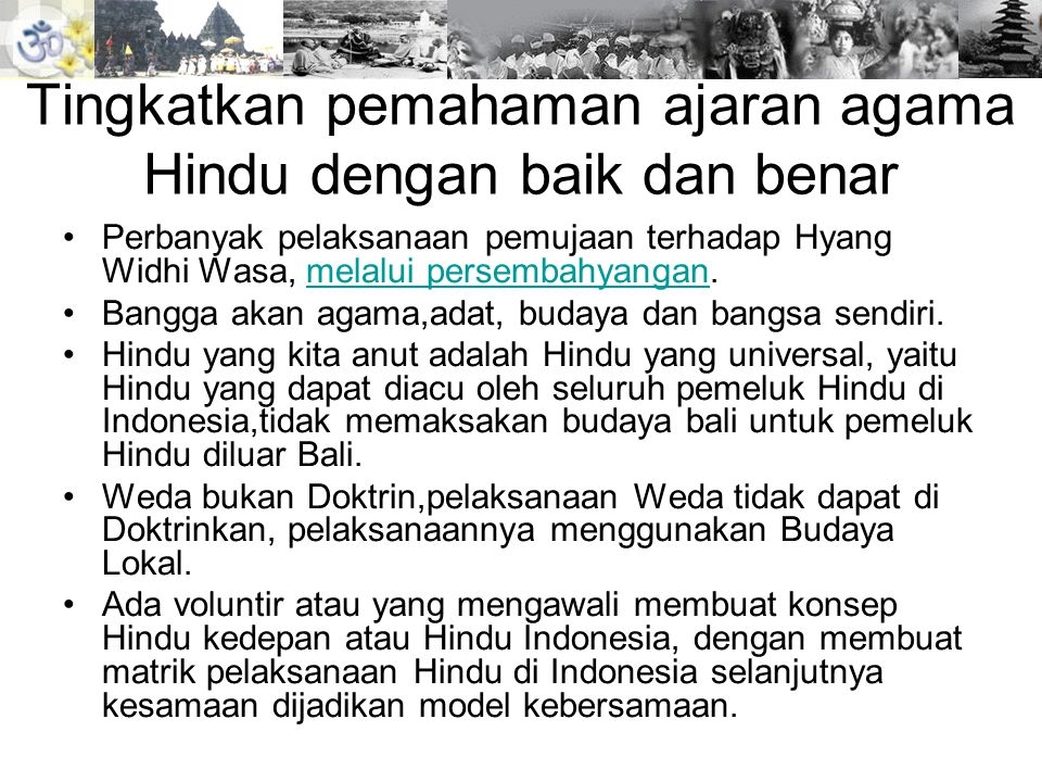 Tingkatkan pemahaman ajaran agama Hindu dengan baik dan benar •Perbanyak pelaksanaan pemujaan terhadap Hyang Widhi Wasa, melalui persembahyangan.melal