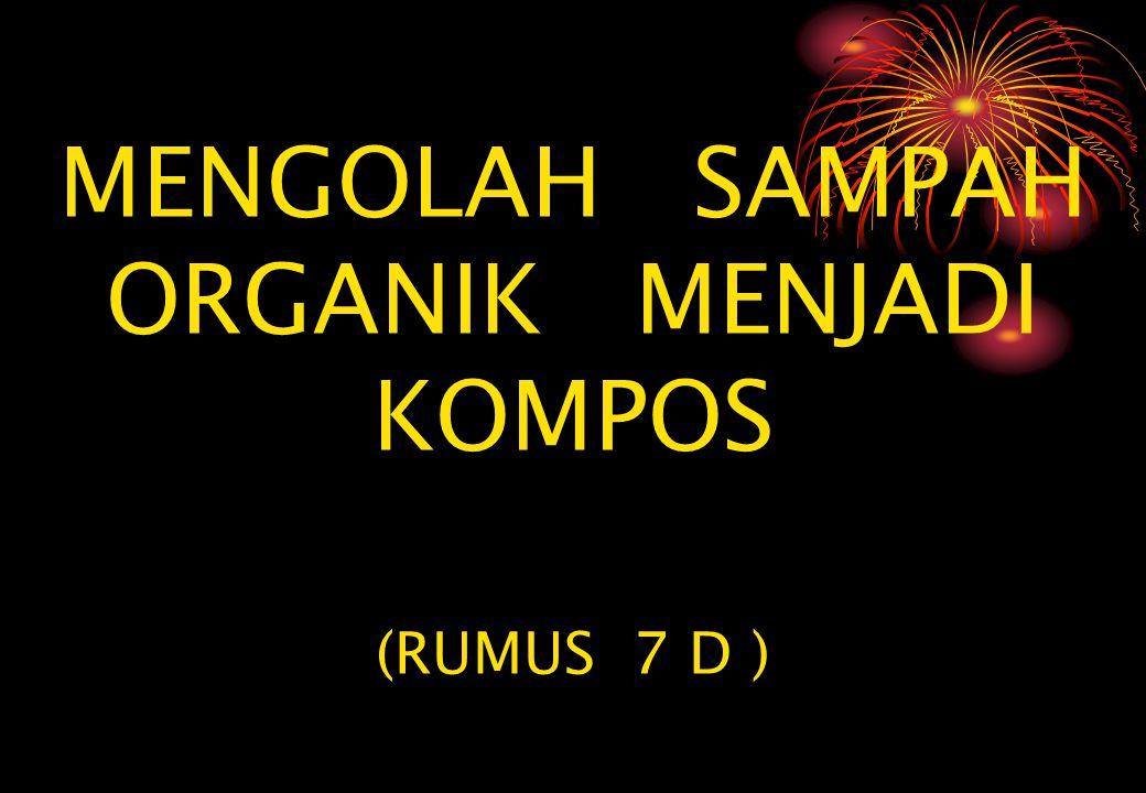 MENGOLAH SAMPAH ORGANIK MENJADI KOMPOS (RUMUS 7 D )