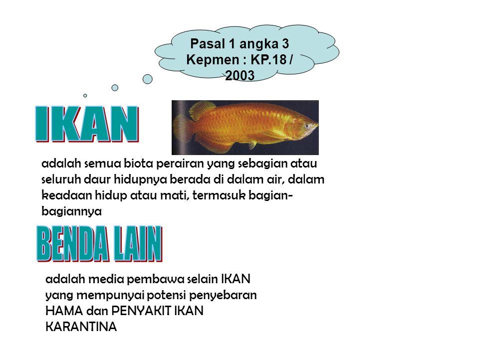 Pasal 1 angka 3 Kepmen : KP.18 / 2003 adalah semua biota perairan yang sebagian atau seluruh daur hidupnya berada di dalam air, dalam keadaan hidup at