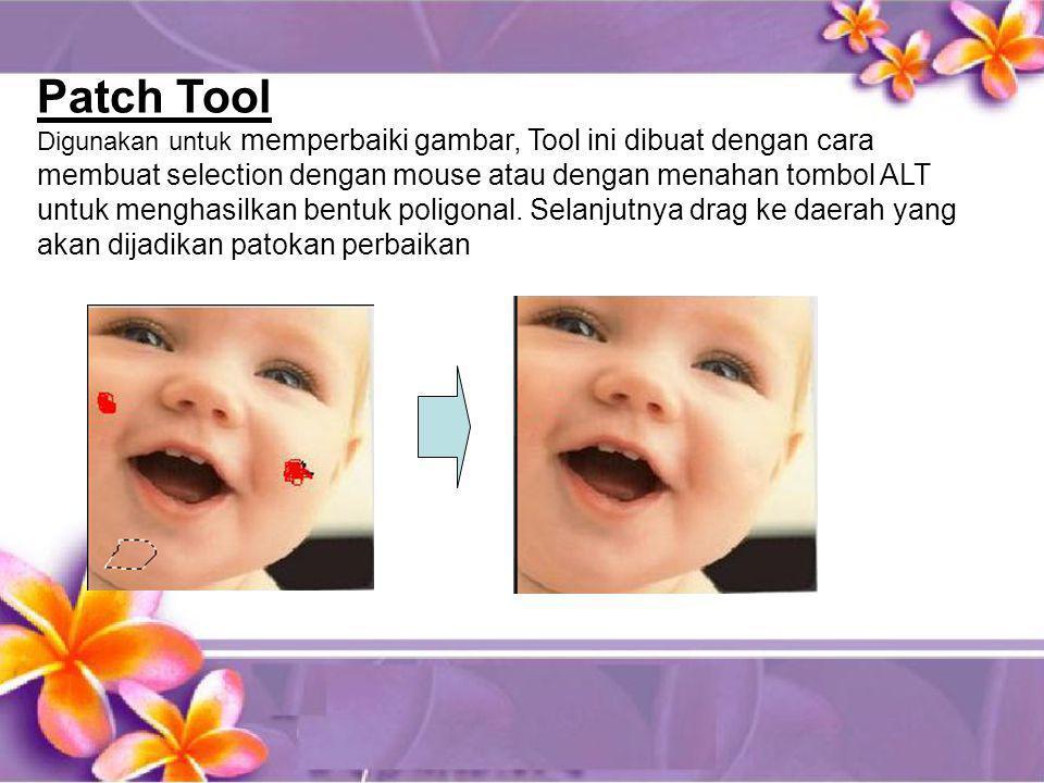 Patch Tool Digunakan untuk memperbaiki gambar, Tool ini dibuat dengan cara membuat selection dengan mouse atau dengan menahan tombol ALT untuk menghas