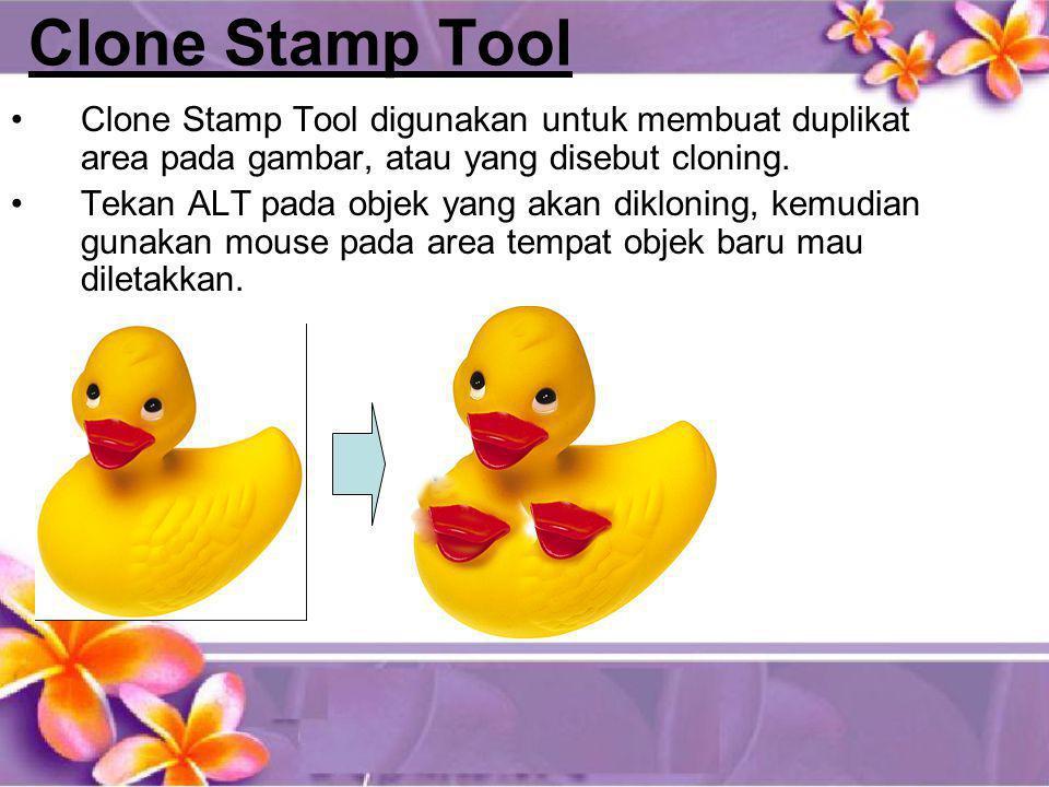 Clone Stamp Tool •Clone Stamp Tool digunakan untuk membuat duplikat area pada gambar, atau yang disebut cloning. •Tekan ALT pada objek yang akan diklo