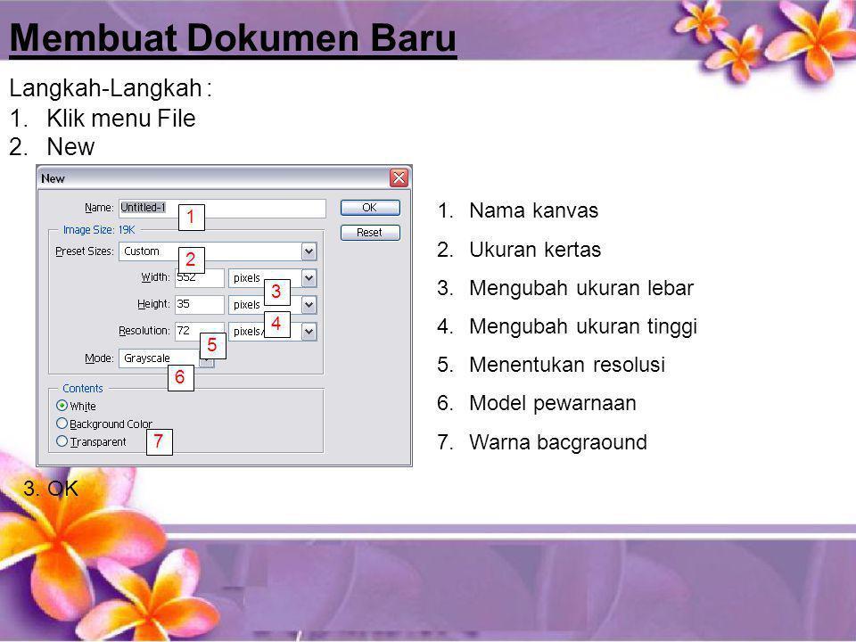 Membuat Dokumen Baru 1.Klik menu File 2.New Langkah-Langkah : 1 2 3 4 5 6 7 1.Nama kanvas 2.Ukuran kertas 3.Mengubah ukuran lebar 4.Mengubah ukuran ti