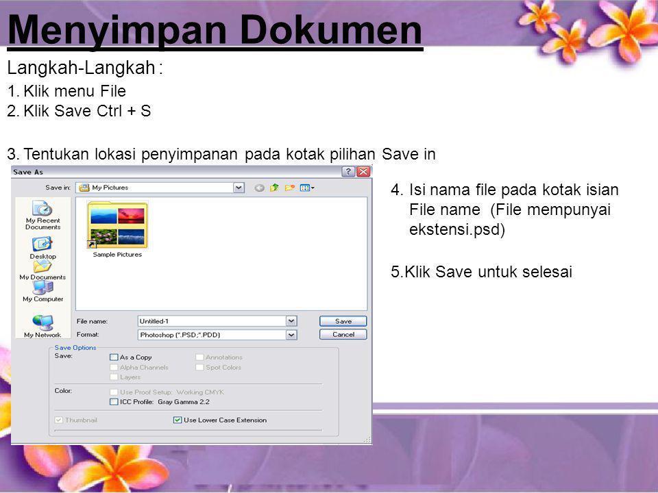 Penutupan Dokumen 1.Klik Menu File 2.Klik Close / Ctrl + W Langkah-Langkah : Keluar dari Program Photoshop : Langkah-Langkah : 1.Klik Menu File 2.Klik Exit / Ctrl Q Atau menggunakan control bar window Exit Close
