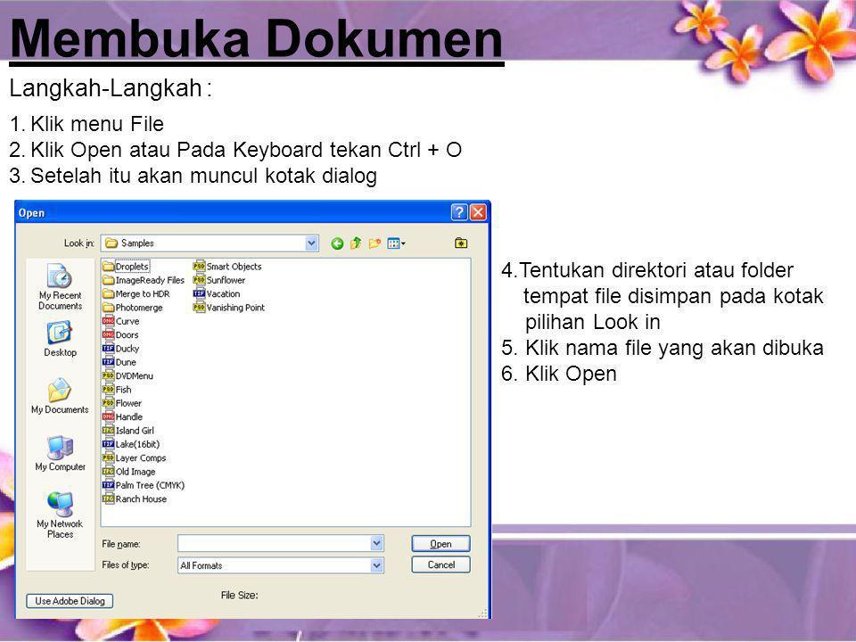 Membuka Dokumen 1.Klik menu File 2.Klik Open atau Pada Keyboard tekan Ctrl + O 3.Setelah itu akan muncul kotak dialog Langkah-Langkah : 4.Tentukan dir