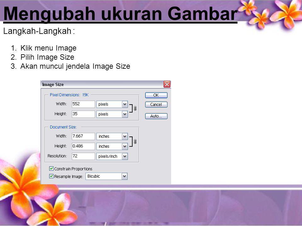 Mengubah ukuran Gambar 1.Klik menu Image 2.Pilih Image Size 3.Akan muncul jendela Image Size Langkah-Langkah :
