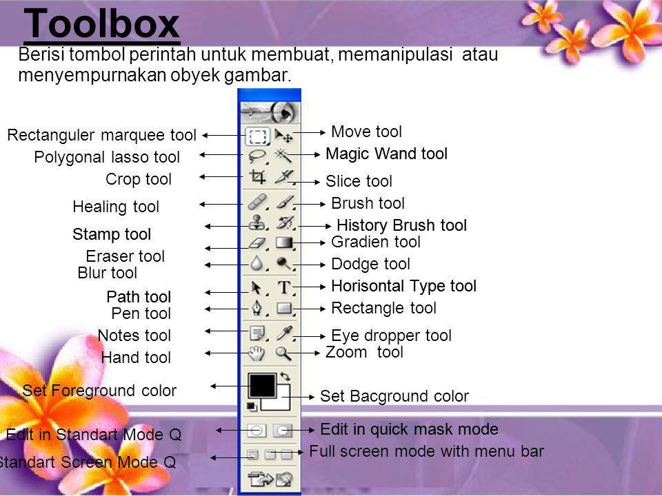 Toolbox Berisi tombol perintah untuk membuat, memanipulasi atau menyempurnakan obyek gambar. Rectanguler marquee tool Polygonal lasso tool Crop tool H
