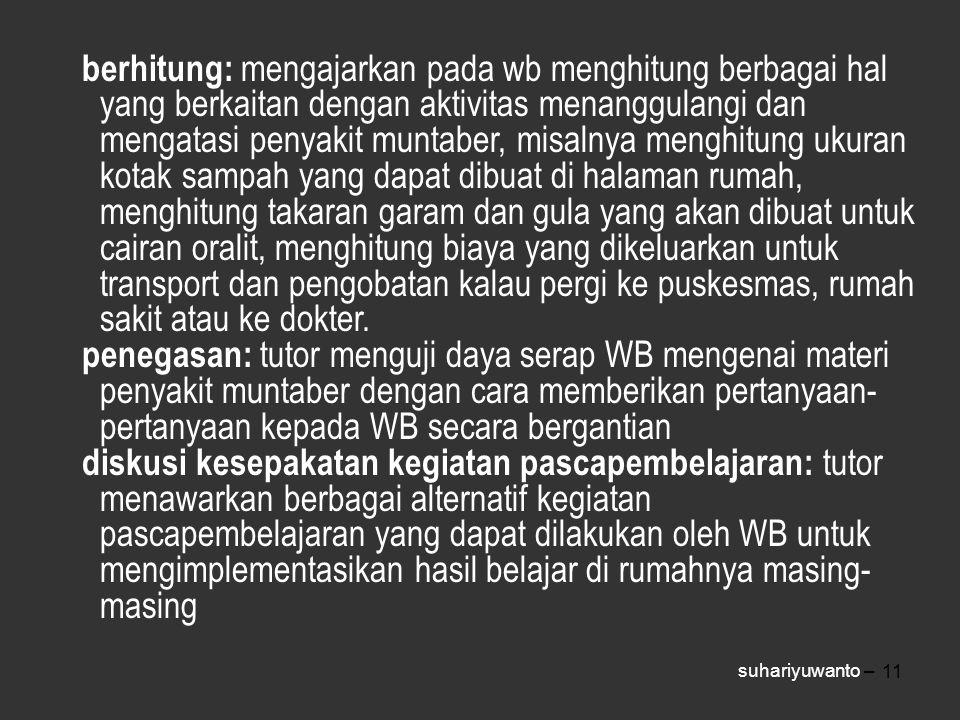 11 berhitung: mengajarkan pada wb menghitung berbagai hal yang berkaitan dengan aktivitas menanggulangi dan mengatasi penyakit muntaber, misalnya meng