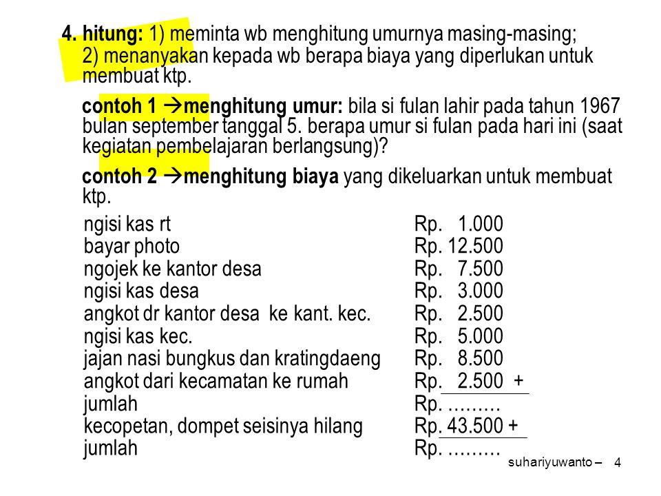 4 4.hitung: 1) meminta wb menghitung umurnya masing-masing; 2) menanyakan kepada wb berapa biaya yang diperlukan untuk membuat ktp. contoh 1  menghit