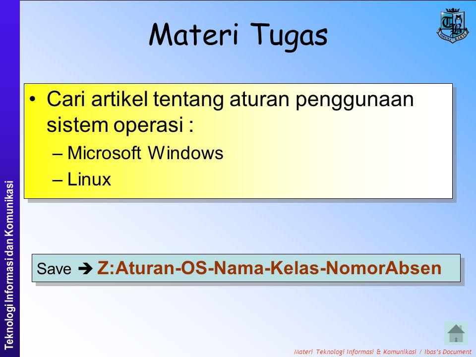 Materi Teknologi Informasi & Komunikasi / Ibas's Document Materi Tugas •Cari artikel tentang aturan penggunaan sistem operasi : –Microsoft Windows –Linux •Cari artikel tentang aturan penggunaan sistem operasi : –Microsoft Windows –Linux Save  Z:Aturan-OS-Nama-Kelas-NomorAbsen
