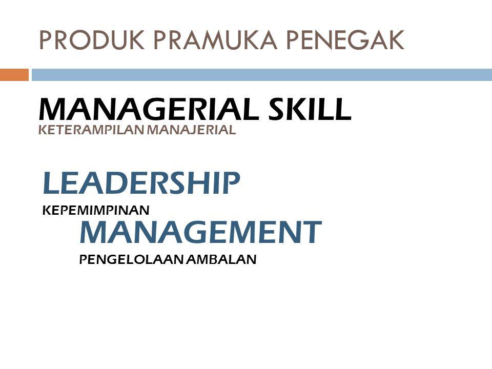 PRODUK PRAMUKA PENEGAK MANAGERIAL SKILL KETERAMPILAN MANAJERIAL LEADERSHIP KEPEMIMPINAN MANAGEMENT PENGELOLAAN AMBALAN