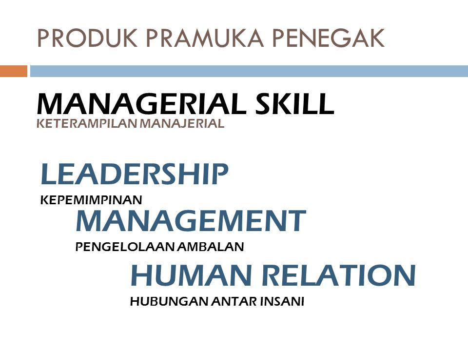 PRODUK PRAMUKA PENEGAK MANAGERIAL SKILL KETERAMPILAN MANAJERIAL LEADERSHIP KEPEMIMPINAN MANAGEMENT PENGELOLAAN AMBALAN HUMAN RELATION HUBUNGAN ANTAR I