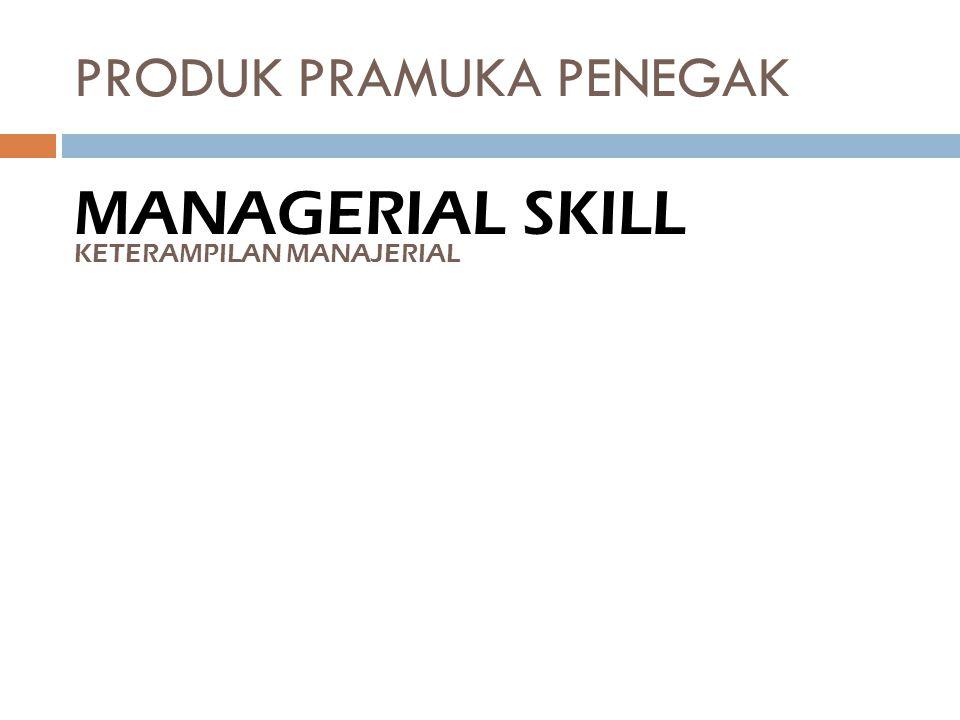 PRODUK PRAMUKA PENEGAK MANAGERIAL SKILL KETERAMPILAN MANAJERIAL