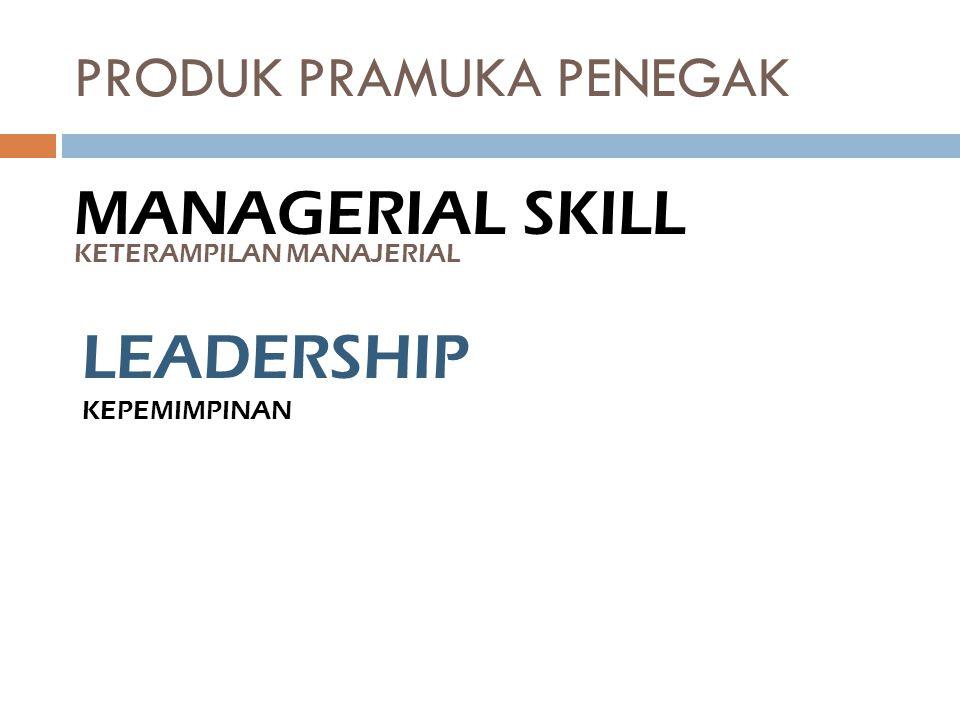 PRODUK PRAMUKA PENEGAK MANAGERIAL SKILL KETERAMPILAN MANAJERIAL LEADERSHIP KEPEMIMPINAN